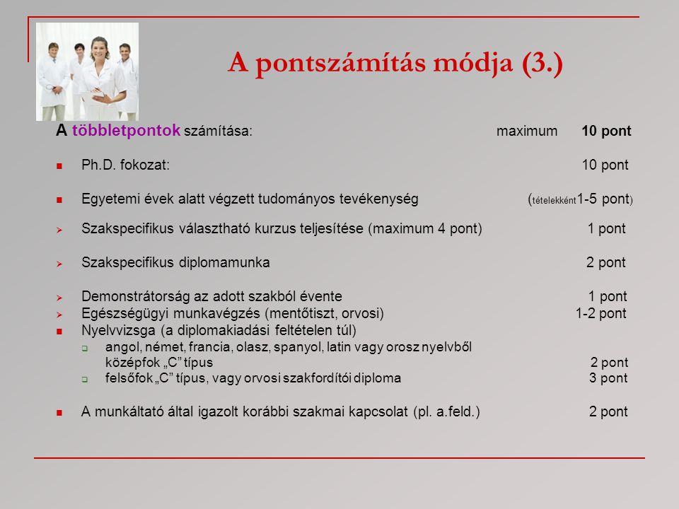A pontszámítás módja (3.) A többletpontok számítása: maximum 10 pont  Ph.D. fokozat: 10 pont  Egyetemi évek alatt végzett tudományos tevékenység ( t