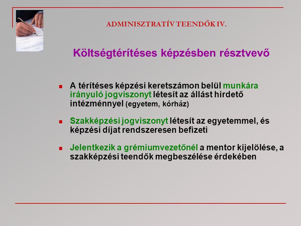ADMINISZTRATÍV TEENDŐK IV. Költségtérítéses képzésben résztvevő  A térítéses képzési keretszámon belül munkára irányuló jogviszonyt létesít az állást