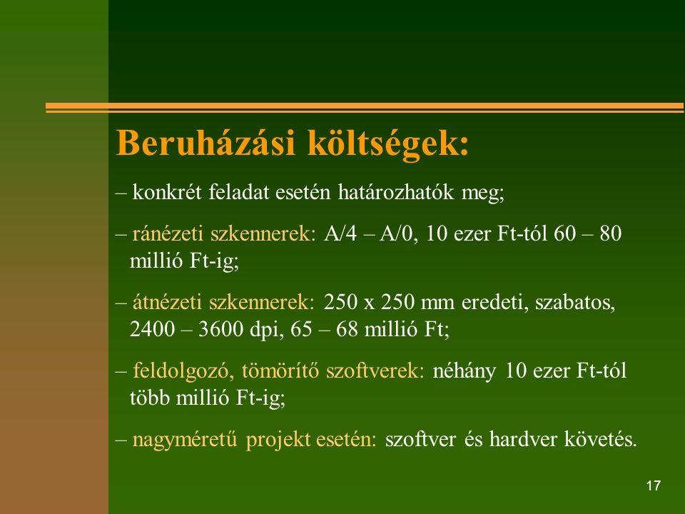 17 Beruházási költségek: – konkrét feladat esetén határozhatók meg; – ránézeti szkennerek: A/4 – A/0, 10 ezer Ft-tól 60 – 80 millió Ft-ig; – átnézeti