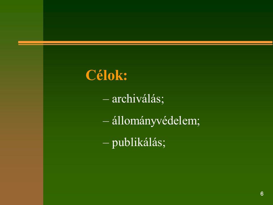 6 Célok: – archiválás; – állományvédelem; – publikálás;