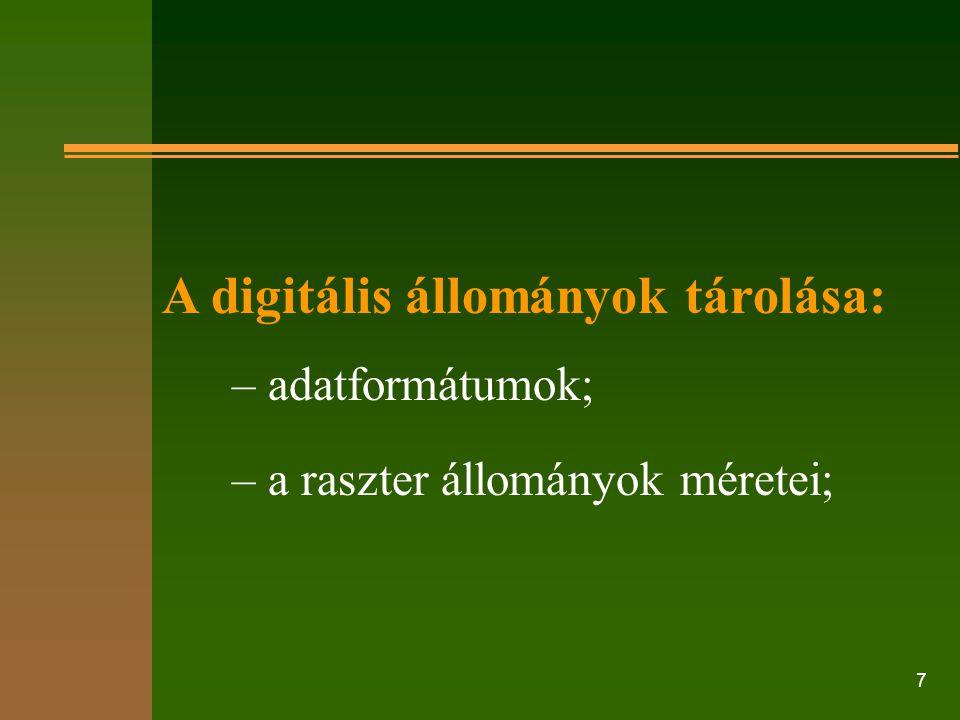 7 A digitális állományok tárolása: – adatformátumok; – a raszter állományok méretei;