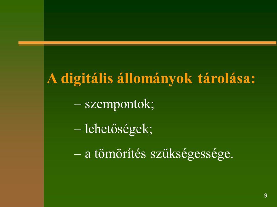 9 A digitális állományok tárolása: – szempontok; – lehetőségek; – a tömörítés szükségessége.