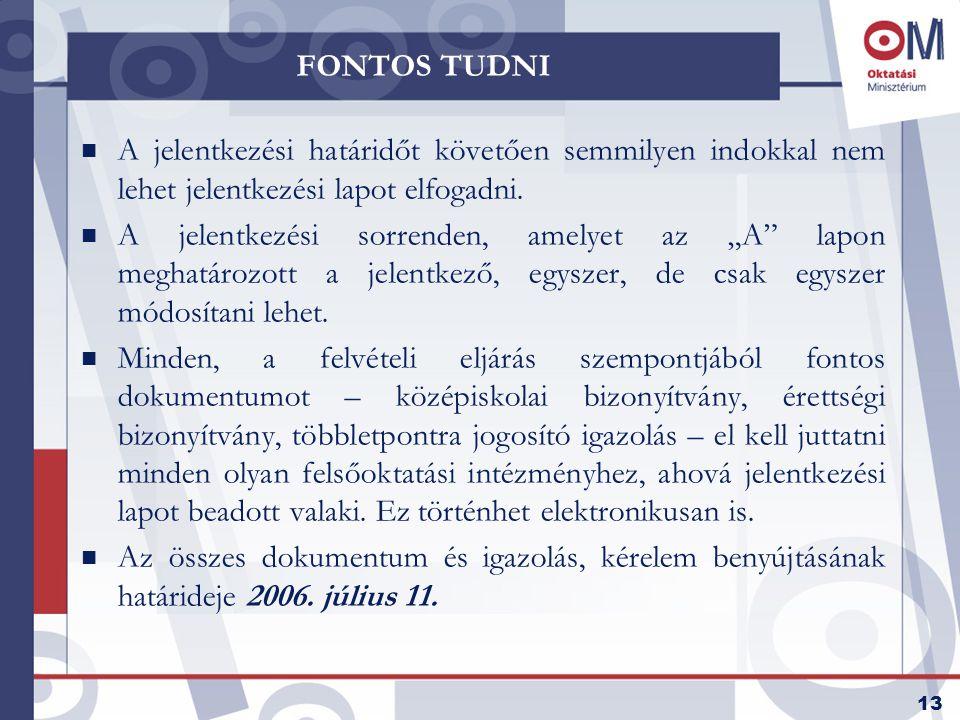 13 FONTOS TUDNI n A jelentkezési határidőt követően semmilyen indokkal nem lehet jelentkezési lapot elfogadni.
