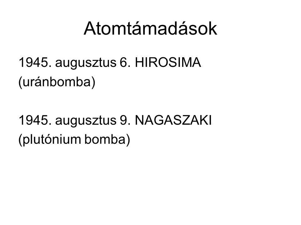 Atomtámadások 1945. augusztus 6. HIROSIMA (uránbomba) 1945. augusztus 9. NAGASZAKI (plutónium bomba)