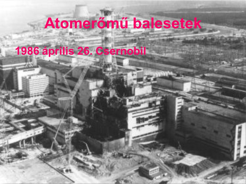 Atomerőmű balesetek 1986 április 26. Csernobil