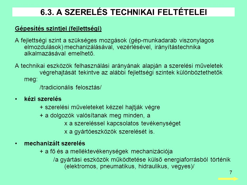7 Gépesítés szintjei (fejlettségi) A fejlettségi szint a szükséges mozgások (gép-munkadarab viszonylagos elmozdulások)mechanizálásával, vezérlésével,