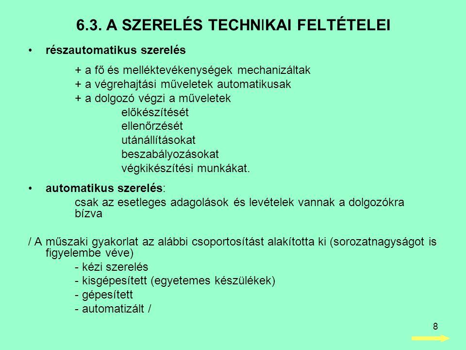 8 •részautomatikus szerelés + a fő és melléktevékenységek mechanizáltak + a végrehajtási műveletek automatikusak + a dolgozó végzi a műveletek előkész