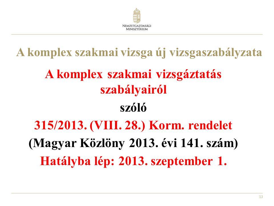 13 A komplex szakmai vizsga új vizsgaszabályzata A komplex szakmai vizsgáztatás szabályairól szóló 315/2013. (VIII. 28.) Korm. rendelet (Magyar Közlön