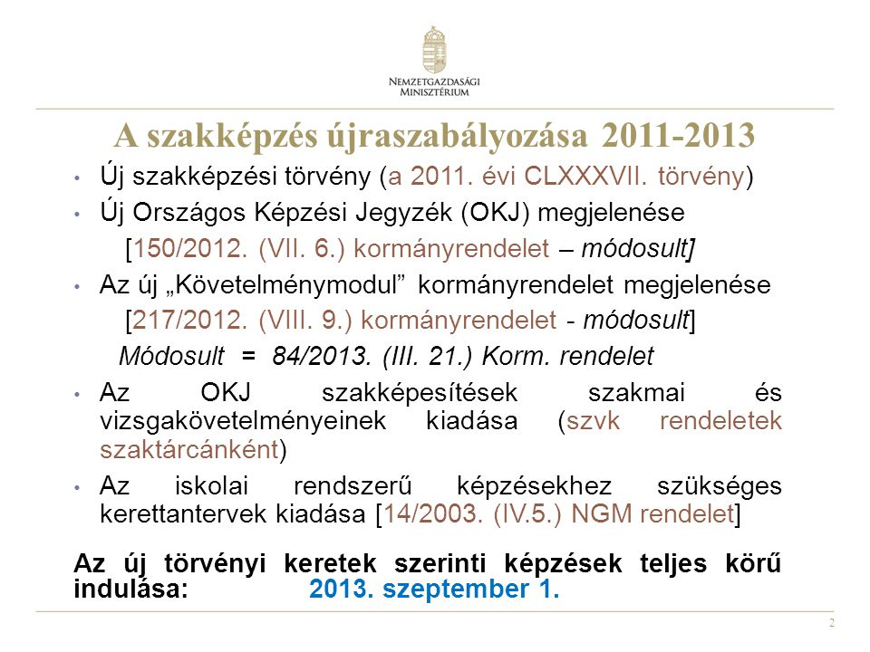 2 A szakképzés újraszabályozása 2011-2013 • Új szakképzési törvény (a 2011. évi CLXXXVII. törvény) • Új Országos Képzési Jegyzék (OKJ) megjelenése [15