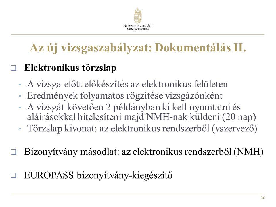26 Az új vizsgaszabályzat: Dokumentálás II.  Elektronikus törzslap • A vizsga előtt előkészítés az elektronikus felületen • Eredmények folyamatos rög