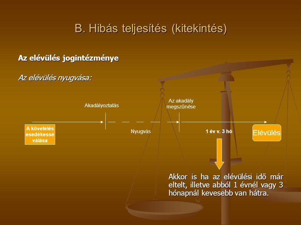 B. Hibás teljesítés (kitekintés) Az elévülés jogintézménye Az elévülés nyugvása: Akkor is ha az elévülési idő már eltelt, illetve abból 1 évnél vagy 3