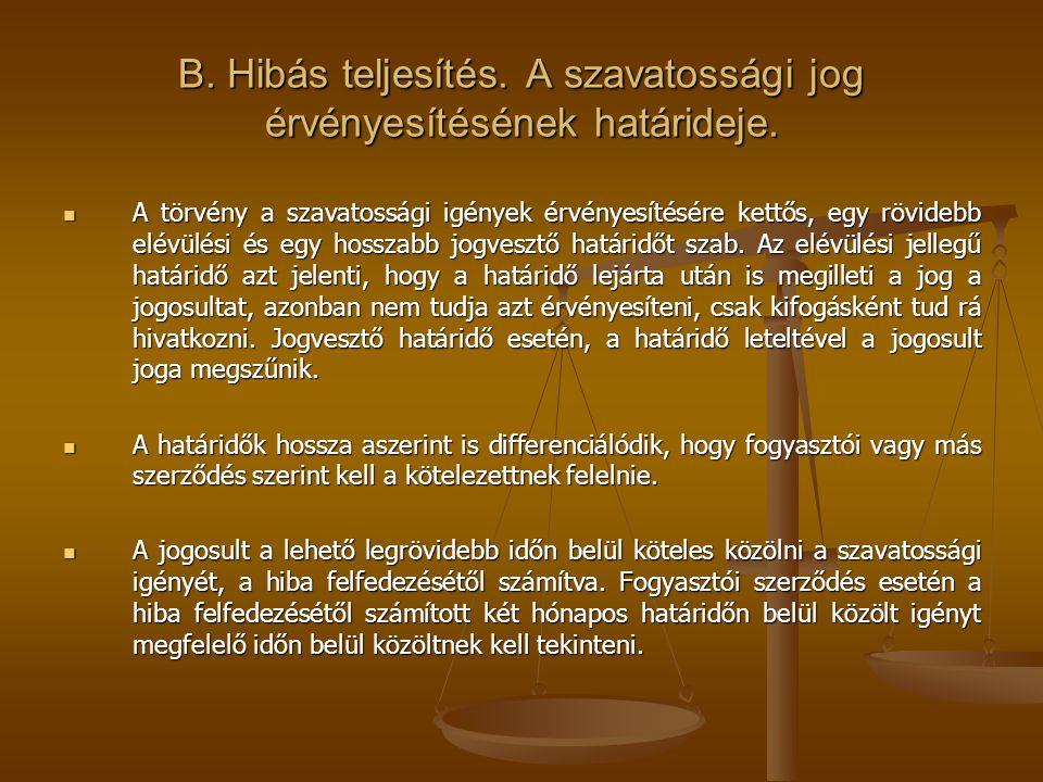 B.Hibás teljesítés. A szavatossági jog érvényesítésének határideje.