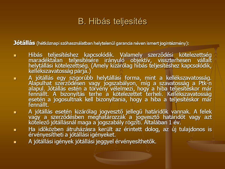 B. Hibás teljesítés Jótállás (hétköznapi szóhasználatban helytelenül garancia néven ismert jogintézmény):  Hibás teljesítéshez kapcsolódik. Valamely