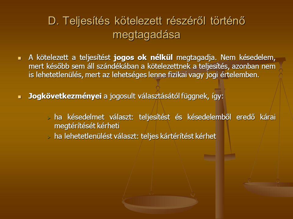 D. Teljesítés kötelezett részéről történő megtagadása  A kötelezett a teljesítést jogos ok nélkül megtagadja. Nem késedelem, mert később sem áll szán