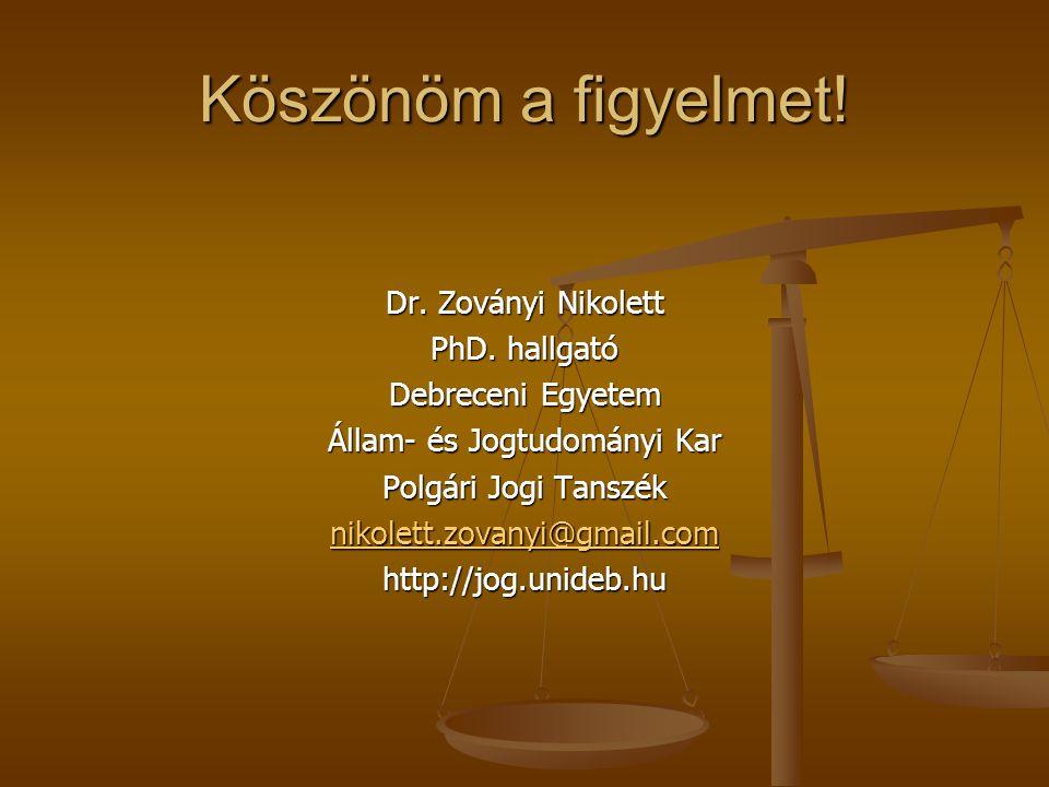 Köszönöm a figyelmet! Dr. Zoványi Nikolett PhD. hallgató Debreceni Egyetem Állam- és Jogtudományi Kar Polgári Jogi Tanszék nikolett.zovanyi@gmail.com