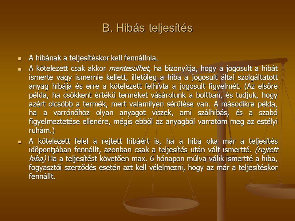 B.Hibás teljesítés Jogosult jogai szavatossági igények esetén (2003-ban változtak): 1.