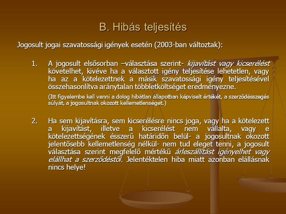 B. Hibás teljesítés Jogosult jogai szavatossági igények esetén (2003-ban változtak): 1. A jogosult elsősorban –választása szerint- kijavítást vagy kic