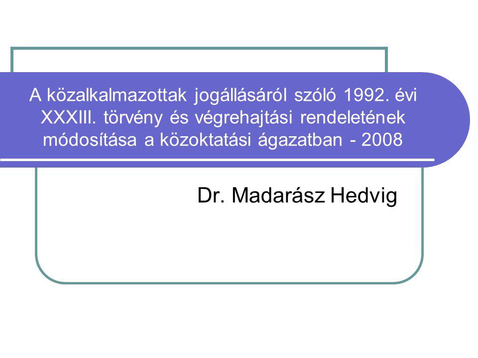 A közalkalmazottak jogállásáról szóló 1992. évi XXXIII. törvény és végrehajtási rendeletének módosítása a közoktatási ágazatban - 2008 Dr. Madarász He