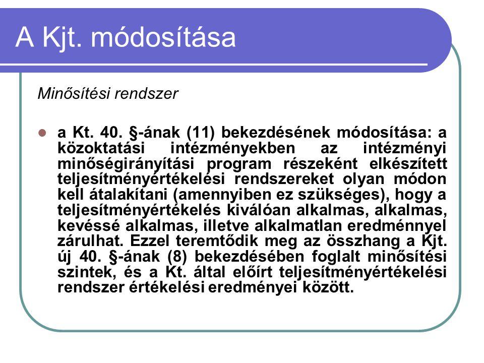 A Kjt. módosítása Minősítési rendszer  a Kt. 40. §-ának (11) bekezdésének módosítása: a közoktatási intézményekben az intézményi minőségirányítási pr
