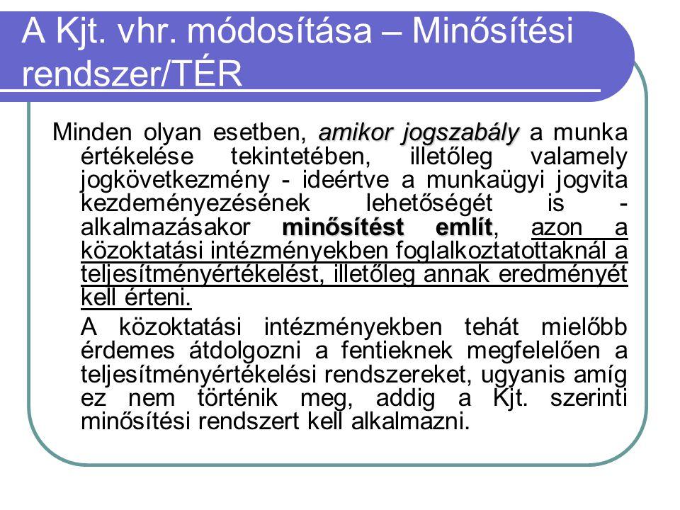 A Kjt. vhr. módosítása – Minősítési rendszer/TÉR amikor jogszabály minősítést említ Minden olyan esetben, amikor jogszabály a munka értékelése tekinte