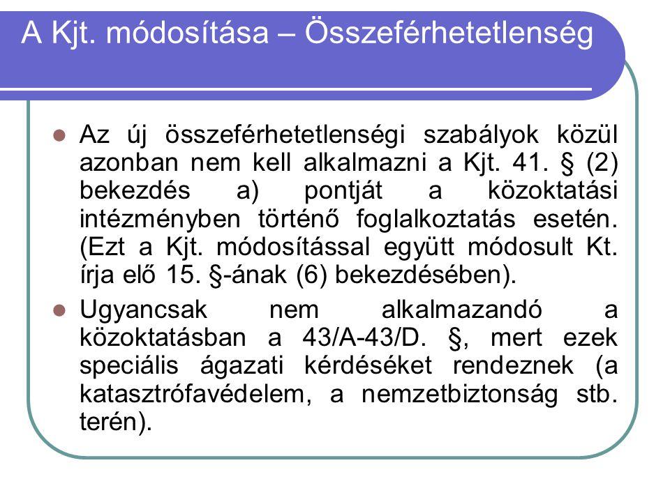 A Kjt. módosítása – Összeférhetetlenség  Az új összeférhetetlenségi szabályok közül azonban nem kell alkalmazni a Kjt. 41. § (2) bekezdés a) pontját