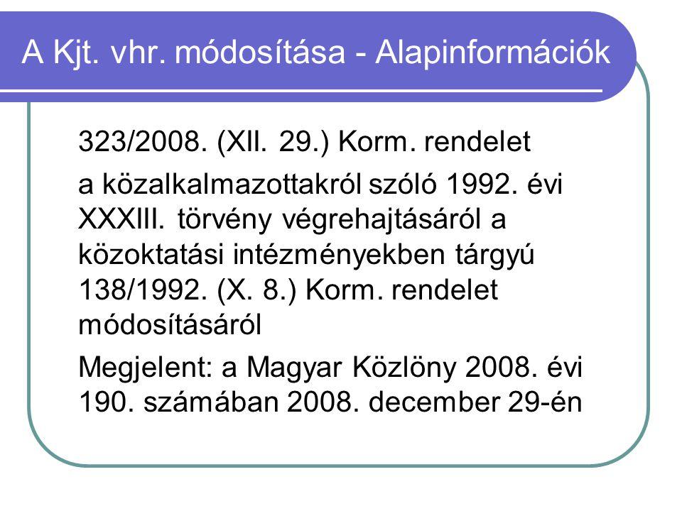 A Kjt. vhr. módosítása - Alapinformációk 323/2008. (XII. 29.) Korm. rendelet a közalkalmazottakról szóló 1992. évi XXXIII. törvény végrehajtásáról a k