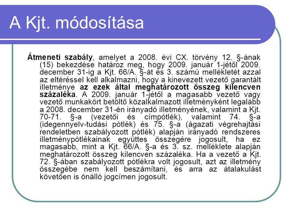A Kjt. módosítása Átmeneti szabály, amelyet a 2008. évi CX. törvény 12. §-ának (15) bekezdése határoz meg, hogy 2009. január 1-jétől 2009. december 31