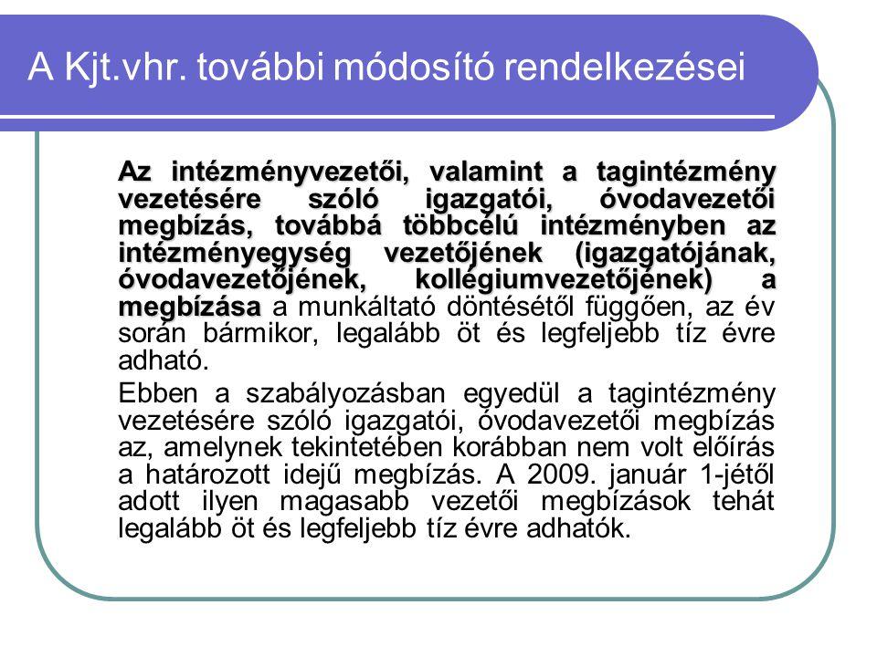 A Kjt.vhr. további módosító rendelkezései Az intézményvezetői, valamint a tagintézmény vezetésére szóló igazgatói, óvodavezetői megbízás, továbbá több