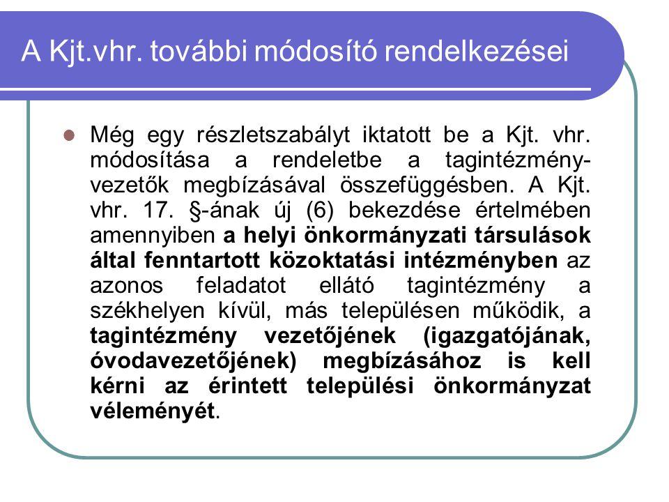 A Kjt.vhr. további módosító rendelkezései  Még egy részletszabályt iktatott be a Kjt. vhr. módosítása a rendeletbe a tagintézmény- vezetők megbízásáv