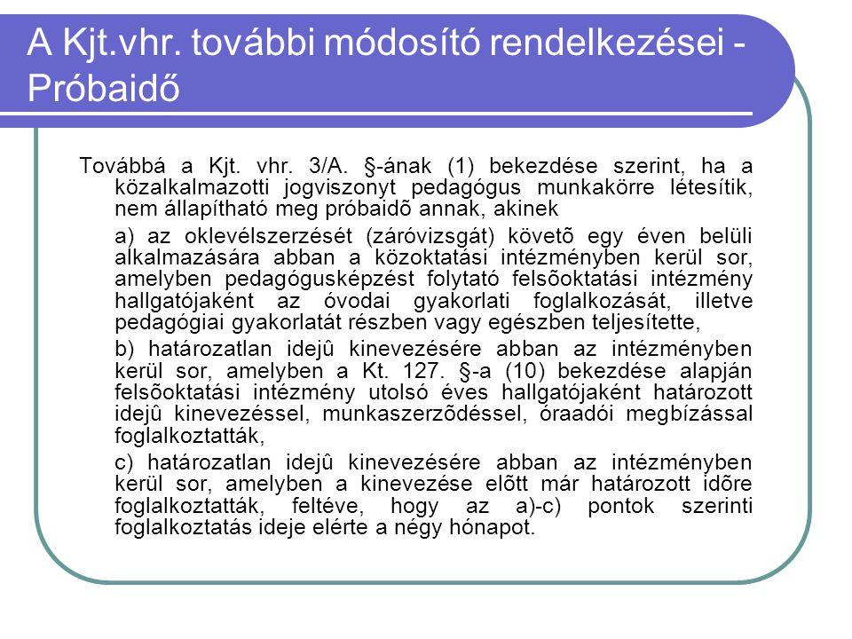A Kjt.vhr. további módosító rendelkezései - Próbaidő Továbbá a Kjt. vhr. 3/A. §-ának (1) bekezdése szerint, ha a közalkalmazotti jogviszonyt pedagógus