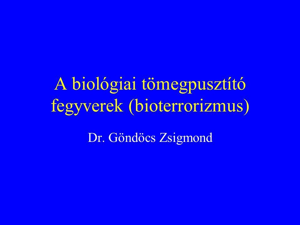 A biológiai tömegpusztító fegyverek (bioterrorizmus) Dr. Göndöcs Zsigmond