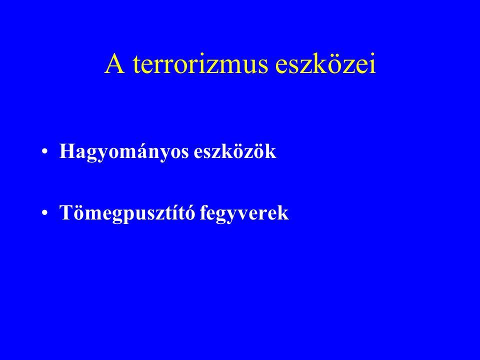 A terrorizmus eszközei •Hagyományos eszközök •Tömegpusztító fegyverek