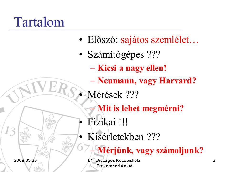 2008.03.3051. Országos Középiskolai Fizikatanári Ankét 2 Tartalom •Előszó: sajátos szemlélet… •Számítógépes ??? –Kicsi a nagy ellen! –Neumann, vagy Ha
