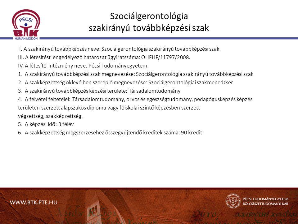 Szociálgerontológia szakirányú továbbképzési szak I. A szakirányú továbbképzés neve: Szociálgerontológia szakirányú továbbképzési szak III. A létesíté