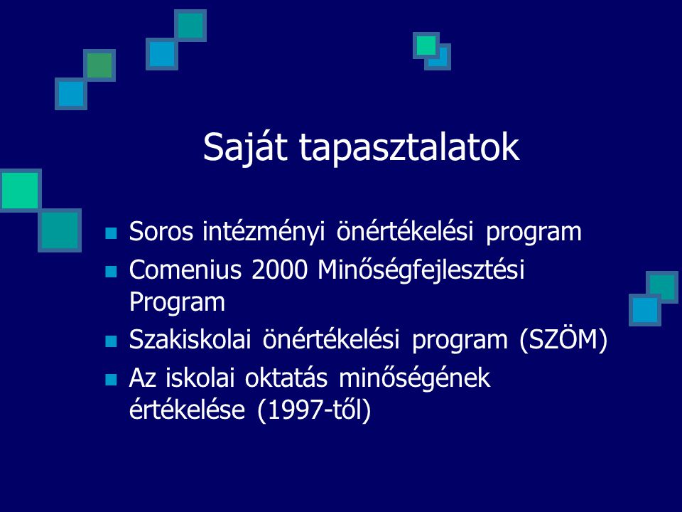 Saját tapasztalatok  Soros intézményi önértékelési program  Comenius 2000 Minőségfejlesztési Program  Szakiskolai önértékelési program (SZÖM)  Az