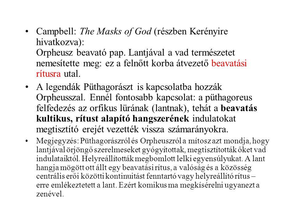•Campbell: The Masks of God (részben Kerényire hivatkozva): Orpheusz beavató pap. Lantjával a vad természetet nemesítette meg: ez a felnőtt korba átve