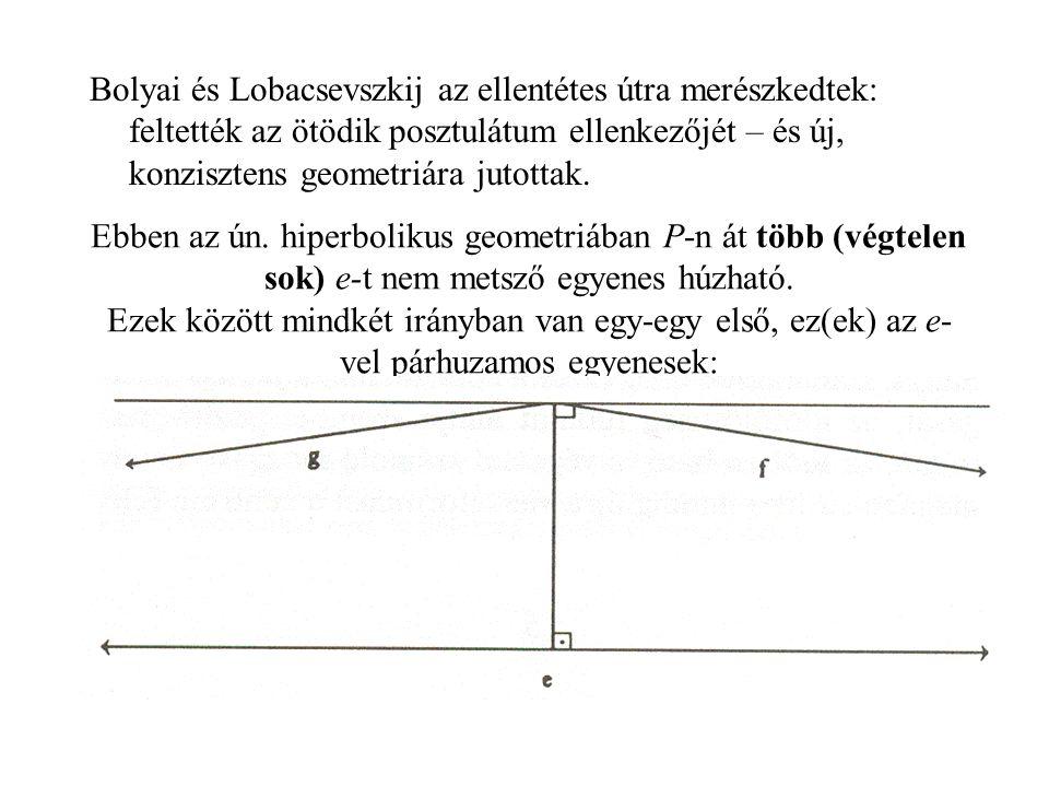 Ebben az ún. hiperbolikus geometriában P-n át több (végtelen sok) e-t nem metsző egyenes húzható. Ezek között mindkét irányban van egy-egy első, ez(ek