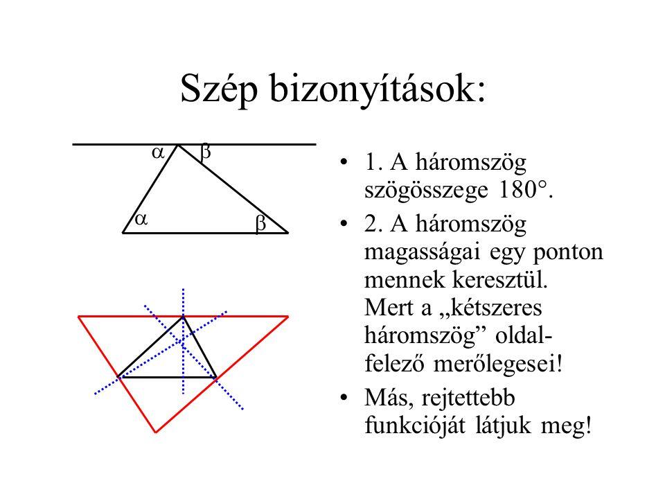 """Szép bizonyítások: •1. A háromszög szögösszege 180°. •2. A háromszög magasságai egy ponton mennek keresztül. Mert a """"kétszeres háromszög"""" oldal- felez"""
