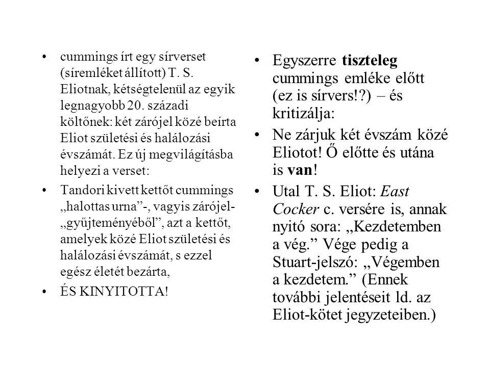 •cummings írt egy sírverset (síremléket állított) T. S. Eliotnak, kétségtelenül az egyik legnagyobb 20. századi költőnek: két zárójel közé beírta Elio