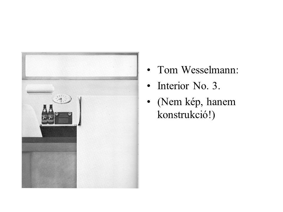 •Tom Wesselmann: •Interior No. 3. •(Nem kép, hanem konstrukció!)