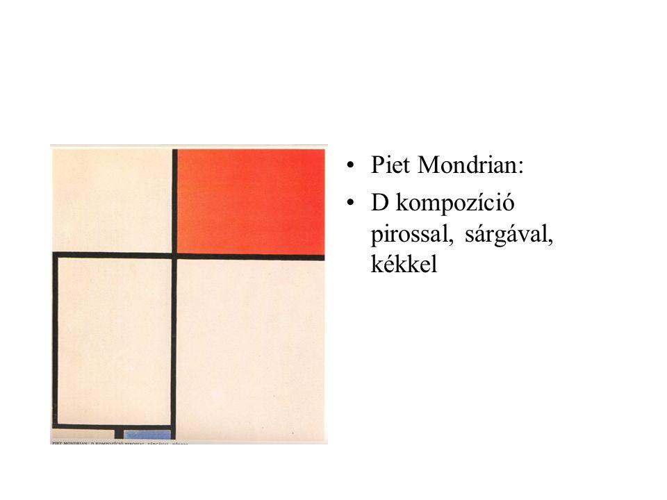 •Piet Mondrian: •D kompozíció pirossal, sárgával, kékkel