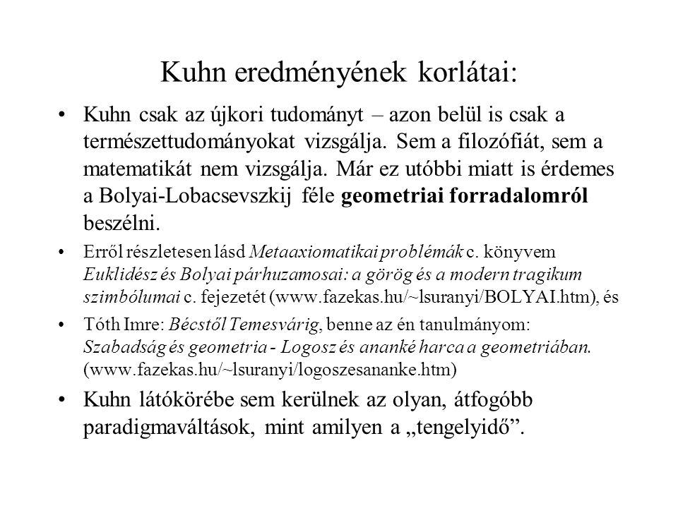 •Kuhn csak az újkori tudományt – azon belül is csak a természettudományokat vizsgálja. Sem a filozófiát, sem a matematikát nem vizsgálja. Már ez utóbb