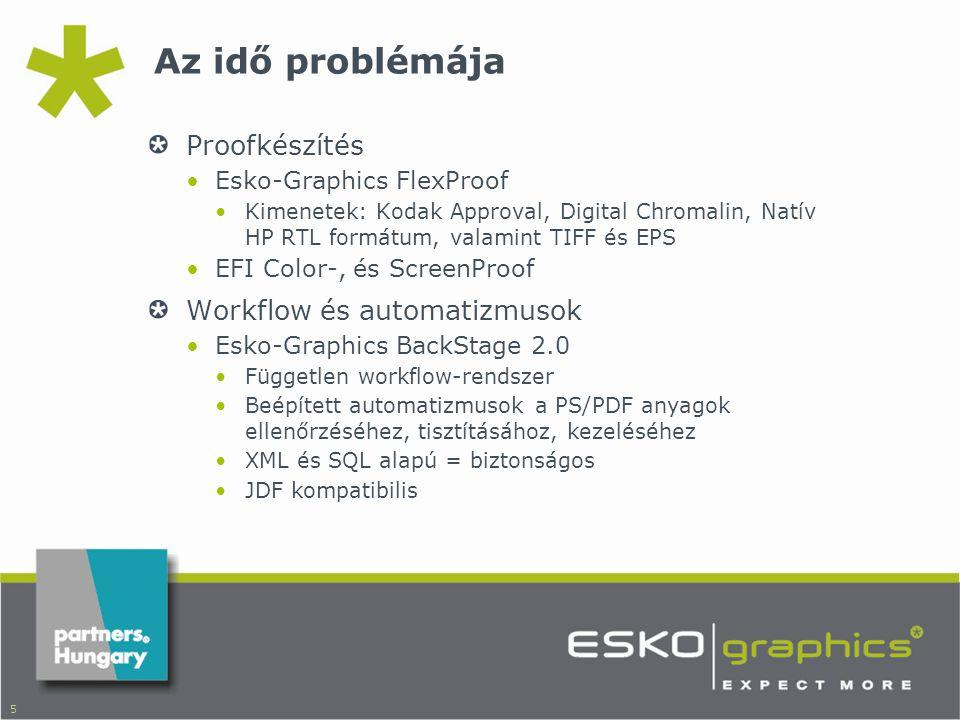 5 Az idő problémája Proofkészítés •Esko-Graphics FlexProof •Kimenetek: Kodak Approval, Digital Chromalin, Natív HP RTL formátum, valamint TIFF és EPS •EFI Color-, és ScreenProof Workflow és automatizmusok •Esko-Graphics BackStage 2.0 •Független workflow-rendszer •Beépített automatizmusok a PS/PDF anyagok ellenőrzéséhez, tisztításához, kezeléséhez •XML és SQL alapú = biztonságos •JDF kompatibilis