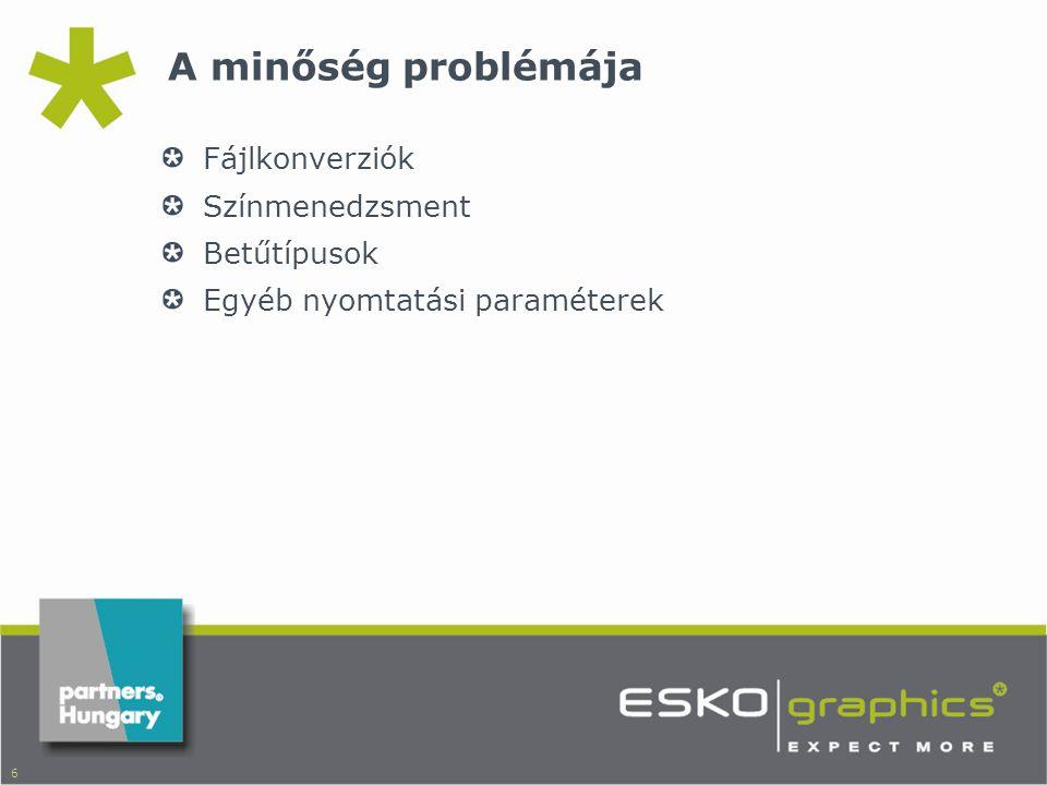 6 A minőség problémája Fájlkonverziók Színmenedzsment Betűtípusok Egyéb nyomtatási paraméterek