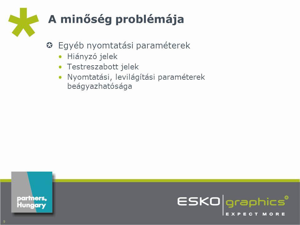 9 A minőség problémája Egyéb nyomtatási paraméterek •Hiányzó jelek •Testreszabott jelek •Nyomtatási, levilágítási paraméterek beágyazhatósága