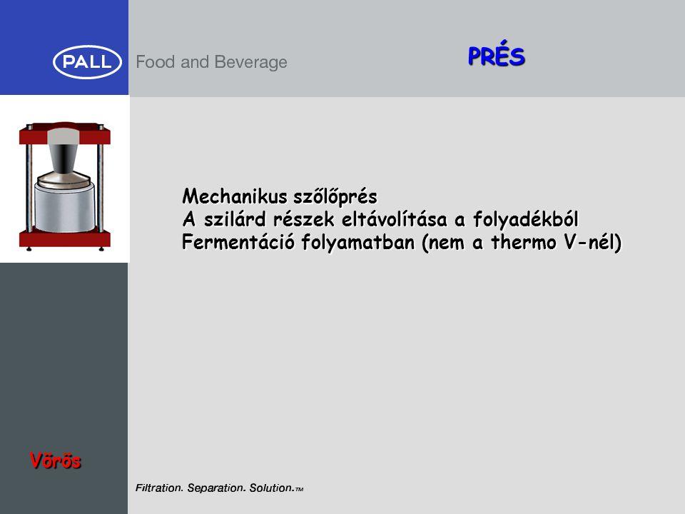 PRÉS Vörös Mechanikus szőlőprés A szilárd részek eltávolítása a folyadékból Fermentáció folyamatban (nem a thermo V-nél)