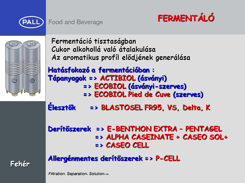 FERMENTÁLÓ Fehér Fermentáció tisztaságban Cukor alkohollá való átalakulása Az aromatikus profíl elődjének generálása Hatásfokozó a fermentációban : Tá