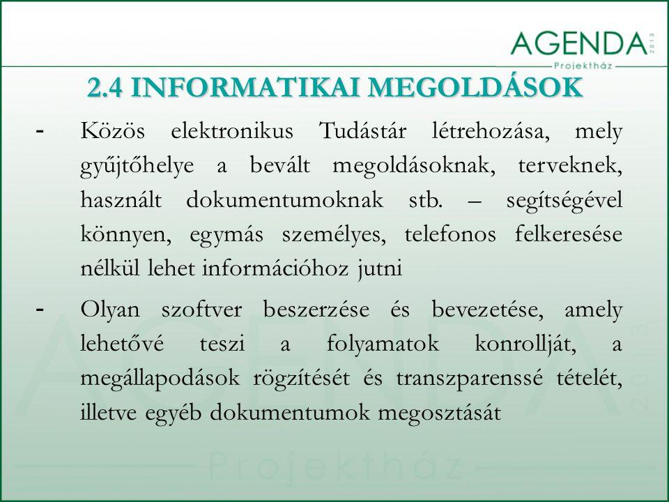 - Közös elektronikus Tudástár létrehozása, mely gyűjtőhelye a bevált megoldásoknak, terveknek, használt dokumentumoknak stb.