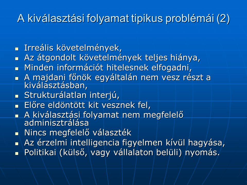 A kiválasztási folyamat tipikus problémái (2)  Irreális követelmények,  Az átgondolt követelmények teljes hiánya,  Minden információt hitelesnek el
