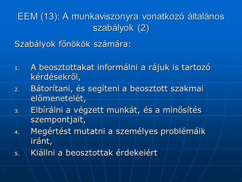 EEM (13): A munkaviszonyra vonatkozó általános szabályok (2) Szabályok főnökök számára: 1. A beosztottakat informálni a rájuk is tartozó kérdésekről,